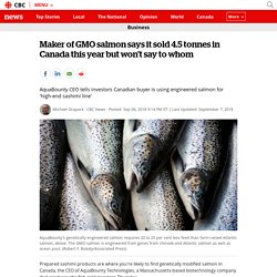 CBC 07/09/18 Maker of GMO salmon says it sold 4.5 tonnes in Canada this year but won't say to whom