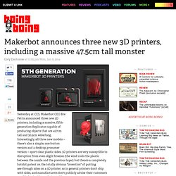 Makerbot announces three new 3d printers, including a massive 47.5cm tall monster
