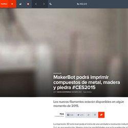 MakerBot podrá imprimir compuestos de metal, madera y piedra #CES2015 - FayerWayer