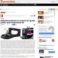 """Makerbot présente un scanner 3D """"grand public"""" pour l'impression 3D"""