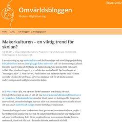 Makerkulturen – en viktig trend för skolan? – Omvärldsbloggen