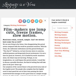 Film-makers use jump cuts, freeze frames, slow motion.