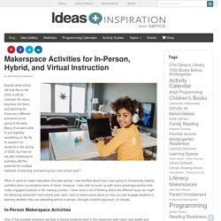 Makerspace Activities for In-Person, Hybrid, and Virtual Learning