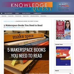 5 Makerspace Books You Need to Read
