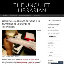 Library as Makerspace: Creating and Nurturing Communities of Teen Writers