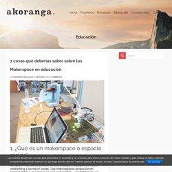 7 cosas que deberías saber sobre los Makerspace en educación – Akoranga Innovación Educativa – Francesc Balagué