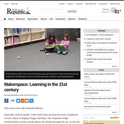 Makerspace: Learning in the 21st century