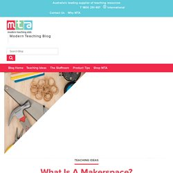 What Is A Makerspace? - Modern Teaching Blog