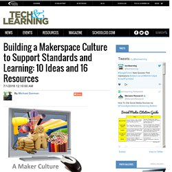 Building a Makerspace Culture to Support Standards and Learning: 10 Ideas and 16 Resources