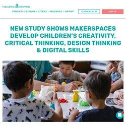 New Study Shows Makerspaces Develop Children's Creativity, Critical Thinking, Design Thinking & Digital Skills