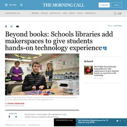 Beyond books: School libraries add makerspaces to give students hands-on experience with technology