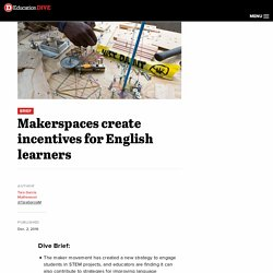 Makerspaces create incentives for English learners
