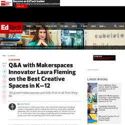 Q&A with Makerspaces Innovator Laura Fleming on the Best Creative Spaces in K–12