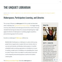 Makerspaces, Participatory Learning, and Libraries – The Unquiet Librarian