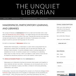 Makerspaces, Participatory Learning, and Libraries