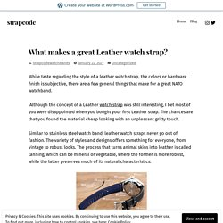 What makes a great Leather watch strap? – strapcode