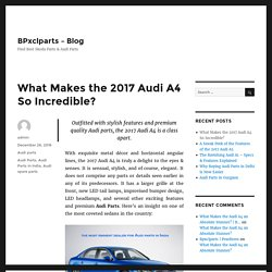What Makes The 2017 Audi A4 So Incredible?