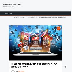 What makes playing Online Money Slot Games