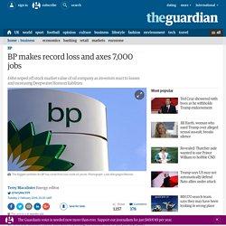BP makes record loss and axes 7,000 jobs