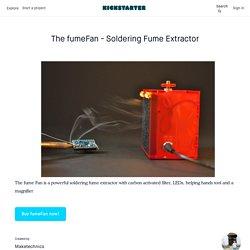 The fumeFan - Soldering Fume Extractor by Maketechnics
