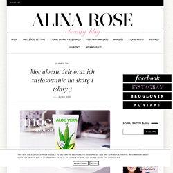 Alina Rose Makeup Blog: Moc aloesu: żele oraz ich zastosowanie na skórę i włosy:)