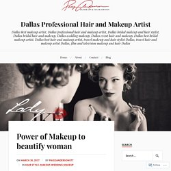 Power of Makeup to beautify woman – Dallas Professional Hair and Makeup Artist