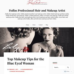 Top Makeup Tips for the Blue Eyed Woman – Dallas Professional Hair and Makeup Artist