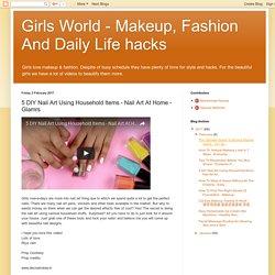 Girls World - Makeup, Fashion And Daily Life hacks: 5 DIY Nail Art Using Household Items - Nail Art At Home - Glamrs