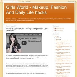 Girls World - Makeup, Fashion And Daily Life hacks: Where To Apply Perfume For Long Lasting Effect? - Daily Life Hacks