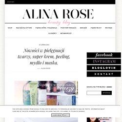 Alina Rose Makeup Blog: Nowości w pielęgnacji twarzy, super krem, peeling, mydło i maska.