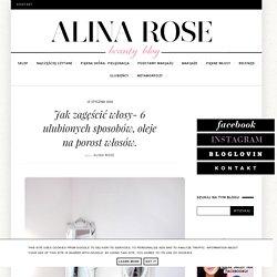 Alina Rose Makeup Blog: Jak zagęścić włosy- 6 ulubionych sposobów, oleje na porost włosów.