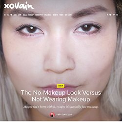 The No-Makeup Look Versus Not Wearing Makeup - xoVain