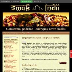 Ser paneer w maślanym sosie (Paneer Makhani) - Kuchnia indyjska - Odkryjmy nowe smaki!