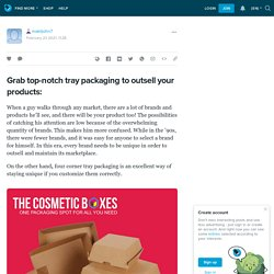 Grab top-notch tray packaging to outsell your products