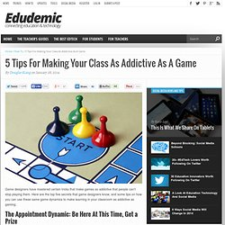 5 Tips For Making Your Class As Addictive As A Game