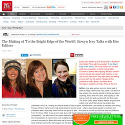The Making of 'To the Bright Edge of the World': Eowyn Ivey Talks with Her Editors