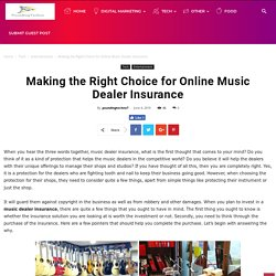 Making the Right Choice for Online Music Dealer Insurance