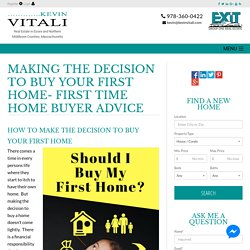 Making the Decision to Buy Your First Home- First Time Home Buyer Advice