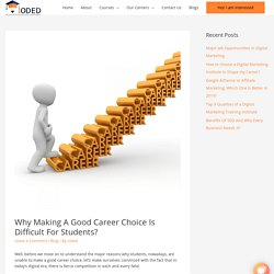 Why Making A Good Career Choice Is Difficult For Students?