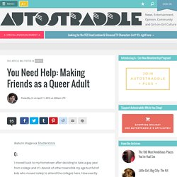 You Need Help: Making Friends as a Queer Adult