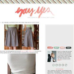 Making A Gathered Skirt with Band From an Old Elastic Skirt - Say YesSay Yes