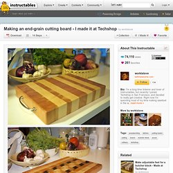 Making an end-grain cutting board - I made it at Techshop