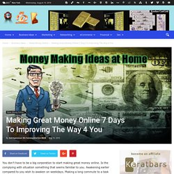 Making Great Money Online 7 Days To Improving The Way 4 You