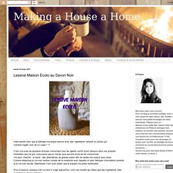 Making a House a Home: Lessive Maison Ecolo au Savon Noir
