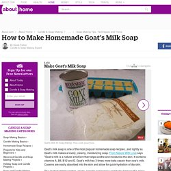 How to Make Goat's Milk Soap - Goat's Milk Soap Recipe