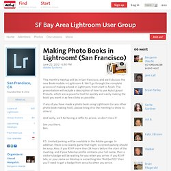 Making Photo Books in Lightroom! (San Francisco) - SF Bay Area Lightroom User Group (San Francisco, CA
