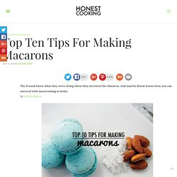 Top Ten Tips For Making Macarons – Honest Cooking