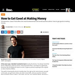 Making Money | Small Business Advice from Jason Fried of Inc.com