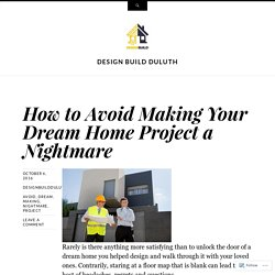 How to Avoid Making Your Dream Home Project a Nightmare