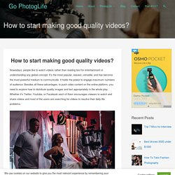 How to start making good quality videos? – Go PhotogLife